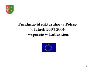Fundusze Strukturalne w Polsce  w latach  2004-2006  - wsparcie w Lubuskiem