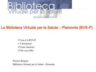 Cosa è la BVS-P  I destinatari Come funziona Che cosa offre Patrizia Brigoni