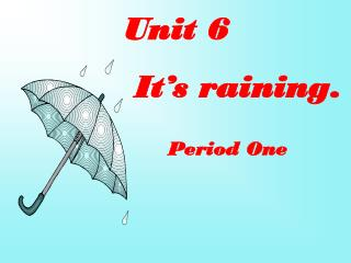 Unit 6       It's raining. Period One