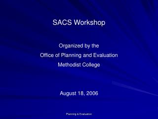 SACS Workshop Organized by the Office of Planning and Evaluation Methodist College August 18, 2006