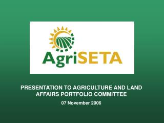 PRESENTATION TO AGRICULTURE AND LAND AFFAIRS PORTFOLIO COMMITTEE 07 November 2006