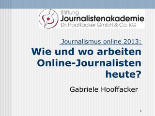 Journalismus online 2013: Wie und wo arbeiten Online-Journalisten heute?