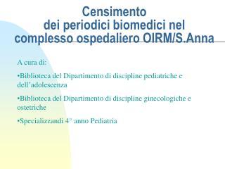 Censimento dei periodici biomedici nel complesso ospedaliero OIRM/S.Anna