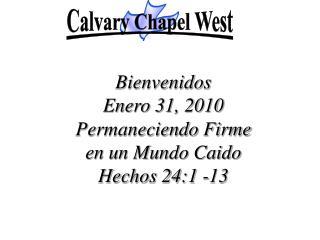 Bienvenidos Enero 31, 2010  Permaneciendo Firme  en un Mundo Caido Hechos 24:1 -13