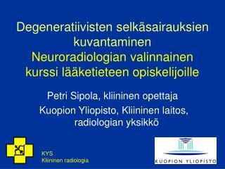 Petri Sipola, kliininen opettaja  Kuopion Yliopisto, Kliininen laitos, radiologian yksikkö