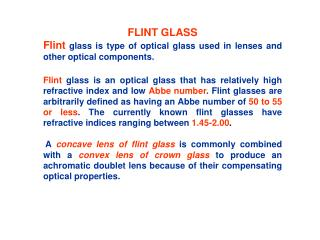 FLINT GLASS Flint  glass is type of optical glass used in  lenses  and other optical components.