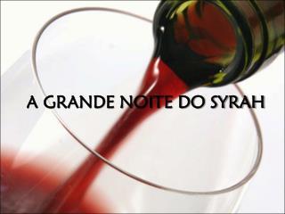 A GRANDE NOITE DO SYRAH