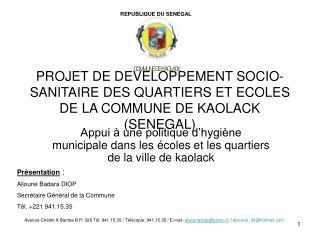 PROJET DE DEVELOPPEMENT SOCIO-SANITAIRE DES QUARTIERS ET ECOLES DE LA COMMUNE DE KAOLACK SENEGAL