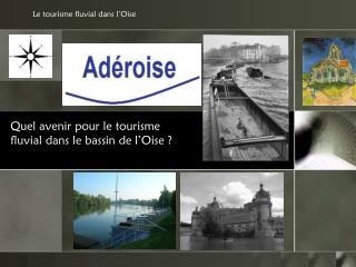 Quel avenir pour le tourisme fluvial dans le bassin de l�Oise ?