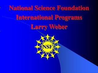 National Science Foundation  International Programs Larry Weber