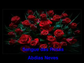 Sangue das Rosas Abdias Neves