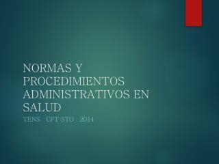 NORMAS Y PROCEDIMIENTOS ADMINISTRATIVOS EN SALUD