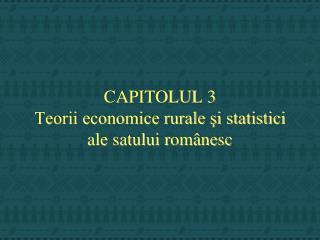 CAPITOLUL 3 Teorii economice rurale şi statistici ale satului românesc