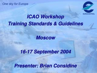 ICAO Workshop  Training Standards & Guidelines Moscow 16-17 September 2004
