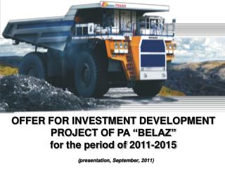 "OFFER FOR INVESTMENT DEVELOPMENT PROJECT OF PA ""BELAZ""  for the period of  2011-2015"