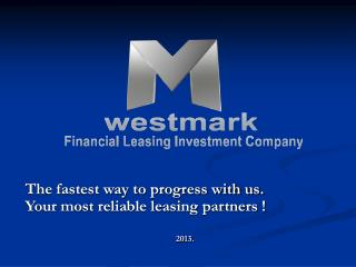 The fastest way to progress with us.    Your most reliable leasing partners !
