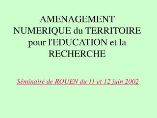 AMENAGEMENT NUMERIQUE du TERRITOIRE pour l'EDUCATION et la RECHERCHE