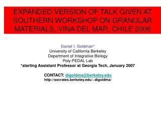Daniel I. Goldman* University of California Berkeley Department of Integrative Biology
