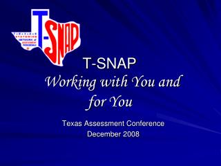 T-SNAP Working with You and for You
