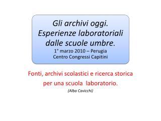 Fonti, archivi scolastici e ricerca storica  per una scuola  laboratorio. (Alba Cavicchi)