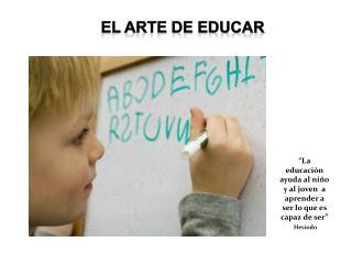 """""""La educación ayuda al niño y al joven  a aprender a ser lo que es capaz de ser"""" Hesiodo"""