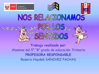 """Trabajo realizado por : Alumnos del 5° """"B"""" grado de educación  Primaria PROFESORA RESPONSABLE"""