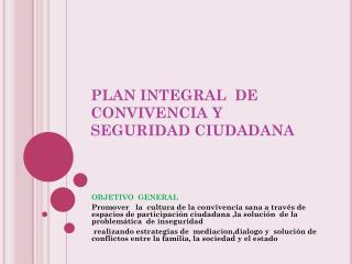 PLAN INTEGRAL  DE CONVIVENCIA Y  SEGURIDAD CIUDADANA