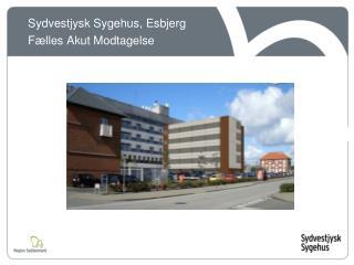 Sydvestjysk Sygehus, Esbjerg  Fælles Akut Modtagelse