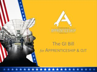 The GI Bill for A PPRENTICESHIP & OJT