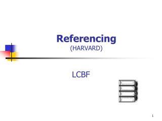 Referencing  (HARVARD)