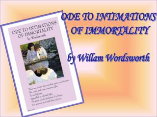 ODE TO INTIMATIONS  OF IMMORTALITY by Willam Wordsworth