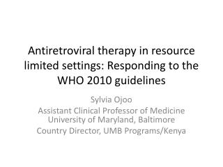 Antiretroviral therapy in resource limited settings: Responding to the WHO 2010 guidelines