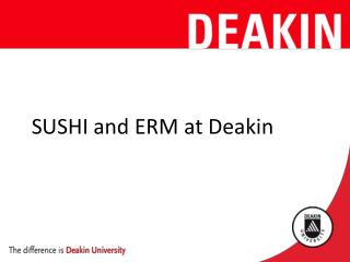 SUSHI and ERM at Deakin
