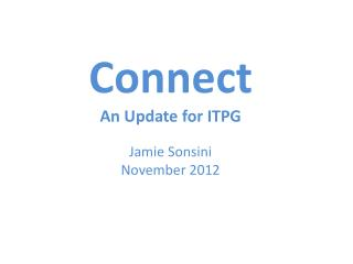 Connect An Update for ITPG Jamie Sonsini  November 2012