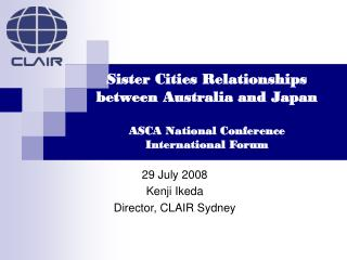 29 July 2008 Kenji Ikeda Director, CLAIR Sydney