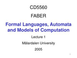 CD5560 FABER Formal Languages, Automata  and Models of Computation Lecture 1 Mälardalen University