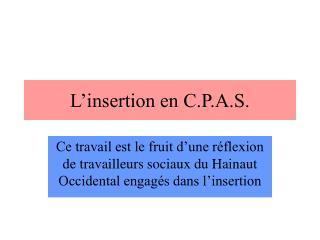 L'insertion en C.P.A.S.
