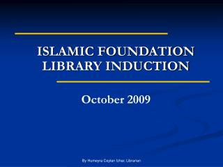 ISLAMIC FOUNDATION LIBRARY INDUCTION October 2009