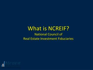 What is NCREIF National Council of  Real Estate Investment Fiduciaries