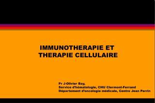 IMMUNOTHERAPIE ET  THERAPIE CELLULAIRE