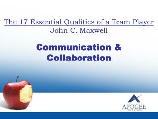 The 17 Essential Qualities of a Team Player John C. Maxwell Communication & Collaboration