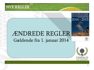 ÆNDREDE REGLER  Gældende fra 1. januar 2014