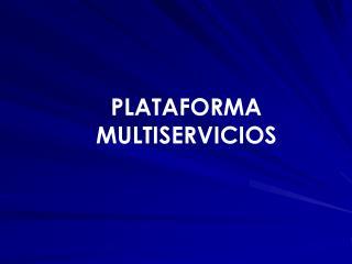 PLATAFORMA MULTISERVICIOS
