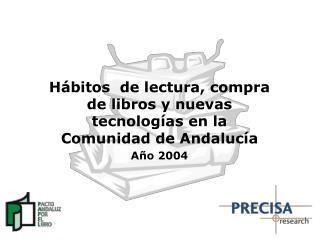 Hábitos   de lectura, compra de libros y nuevas tecnologías en la Comunidad de Andalucía Año 200 4