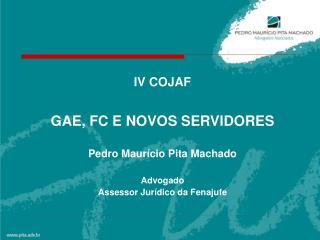 IV COJAF  GAE, FC E NOVOS SERVIDORES Pedro Maurício Pita Machado Advogado