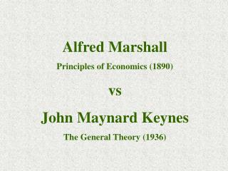 Alfred Marshall Principles of Economics (1890) vs John Maynard Keynes The General Theory (1936)