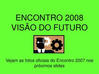 ENCONTRO 2008 VISÃO DO FUTURO