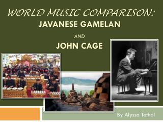 World Music Comparison: Javanese Gamelan  and John Cage
