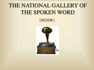 THE NATIONAL GALLERY OF THE SPOKEN WORD