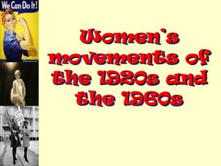 Women�s movements of the 1920s and the 1960s